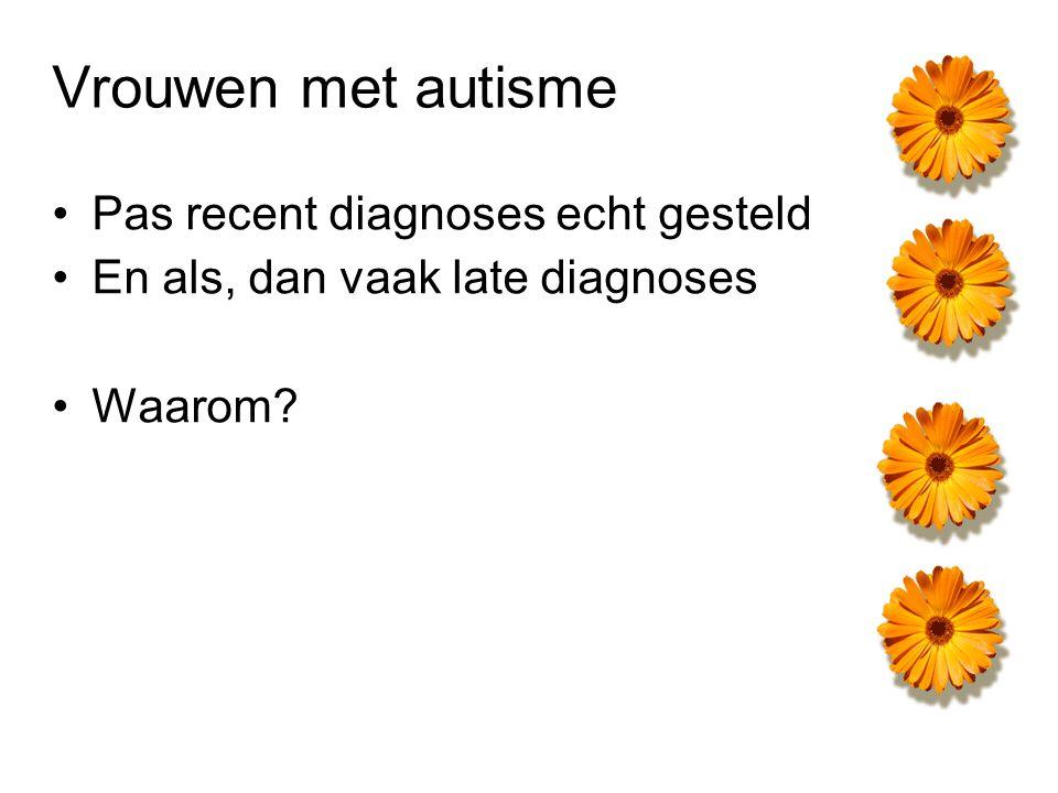 Vrouwen met autisme Pas recent diagnoses echt gesteld