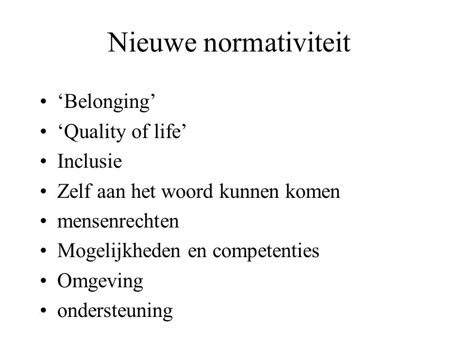 Nieuwe normativiteit 'Belonging' 'Quality of life' Inclusie