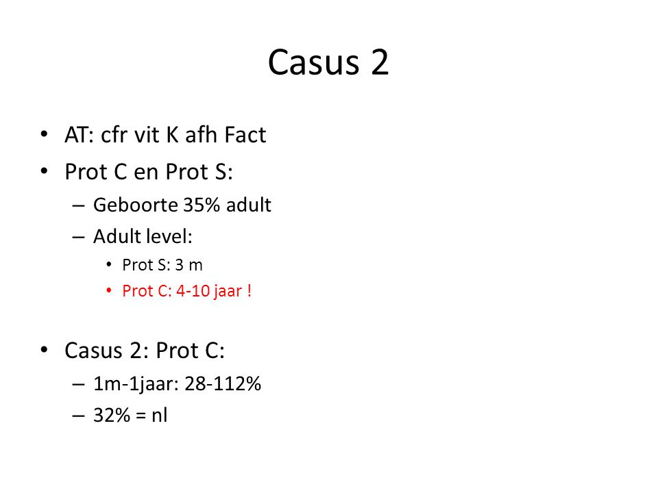 Casus 2 AT: cfr vit K afh Fact Prot C en Prot S: Casus 2: Prot C: