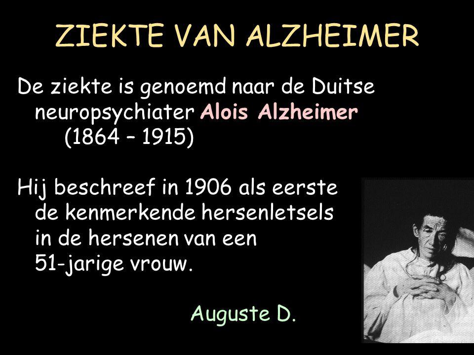 ZIEKTE VAN ALZHEIMER De ziekte is genoemd naar de Duitse neuropsychiater Alois Alzheimer. (1864 – 1915)