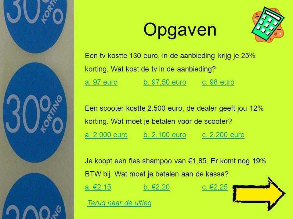 Opgaven Een tv kostte 130 euro, in de aanbieding krijg je 25%