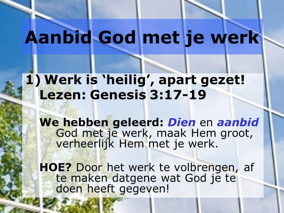 Aanbid God met je werk Werk is 'heilig', apart gezet!