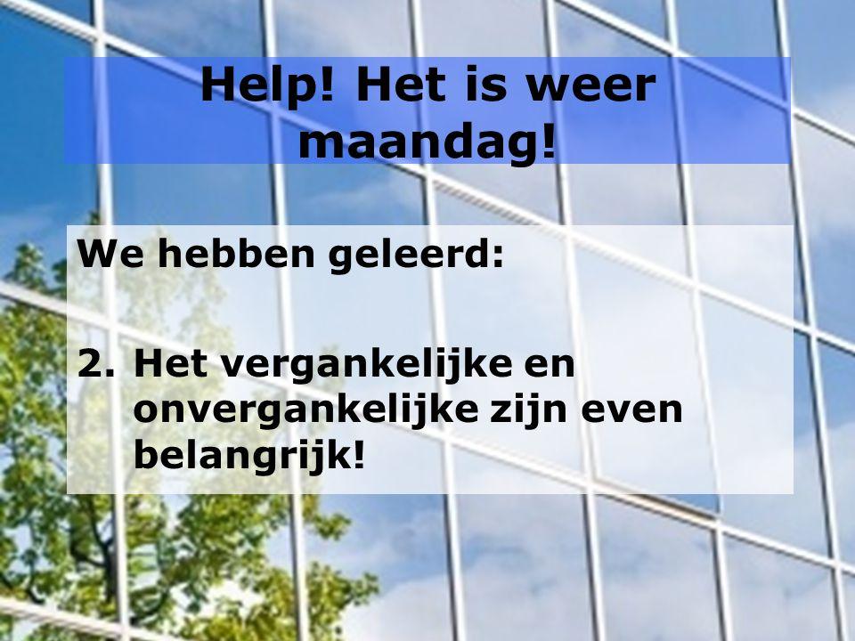 Help! Het is weer maandag!