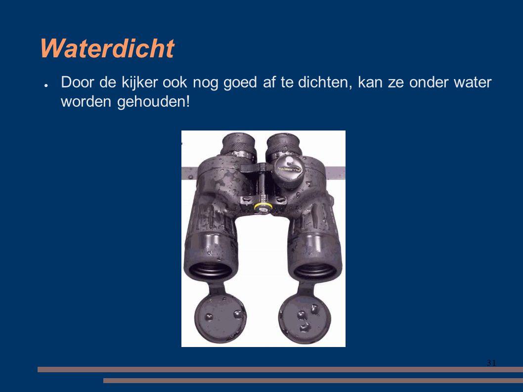 Waterdicht Door de kijker ook nog goed af te dichten, kan ze onder water worden gehouden! 31