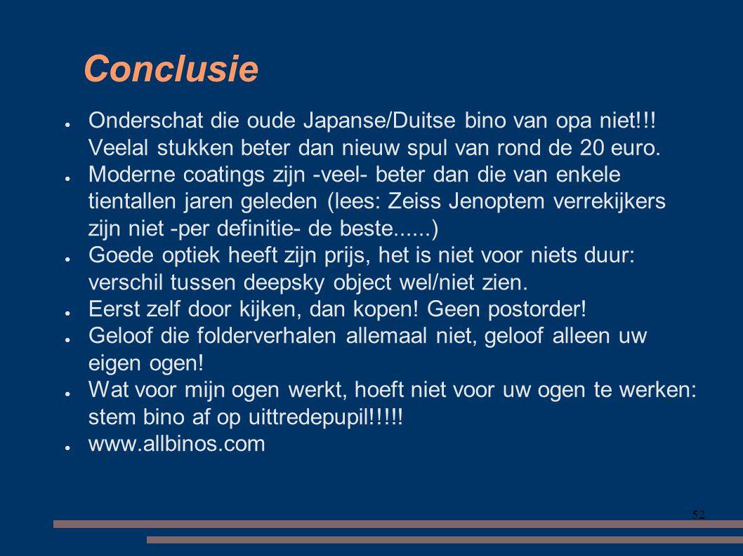 Conclusie Onderschat die oude Japanse/Duitse bino van opa niet!!! Veelal stukken beter dan nieuw spul van rond de 20 euro.