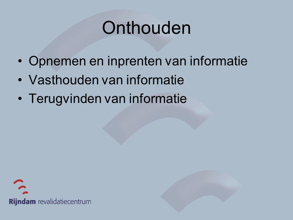 Onthouden Opnemen en inprenten van informatie
