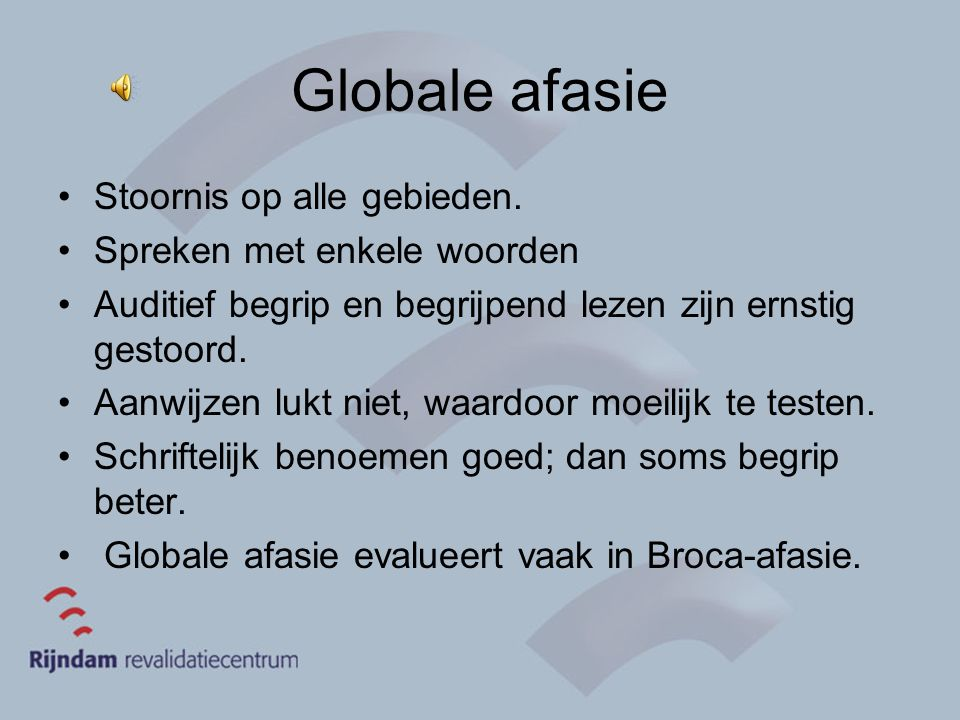 Globale afasie Stoornis op alle gebieden. Spreken met enkele woorden