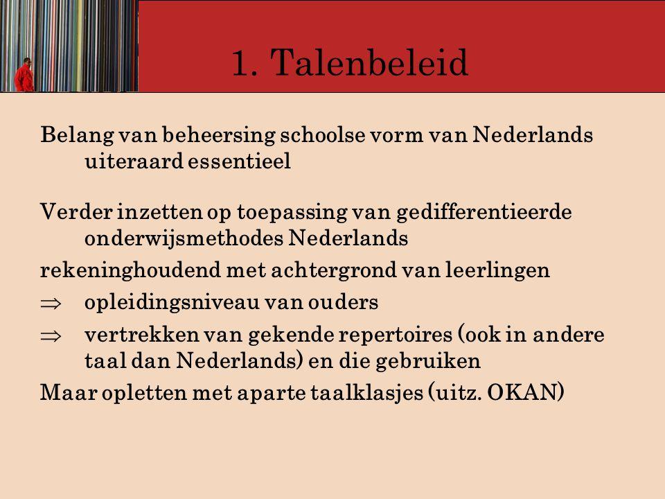 1. Talenbeleid Belang van beheersing schoolse vorm van Nederlands uiteraard essentieel.