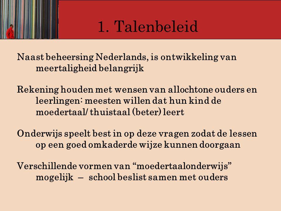 1. Talenbeleid Naast beheersing Nederlands, is ontwikkeling van meertaligheid belangrijk.