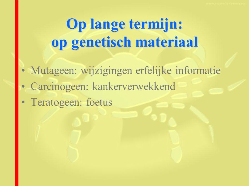 Op lange termijn: op genetisch materiaal