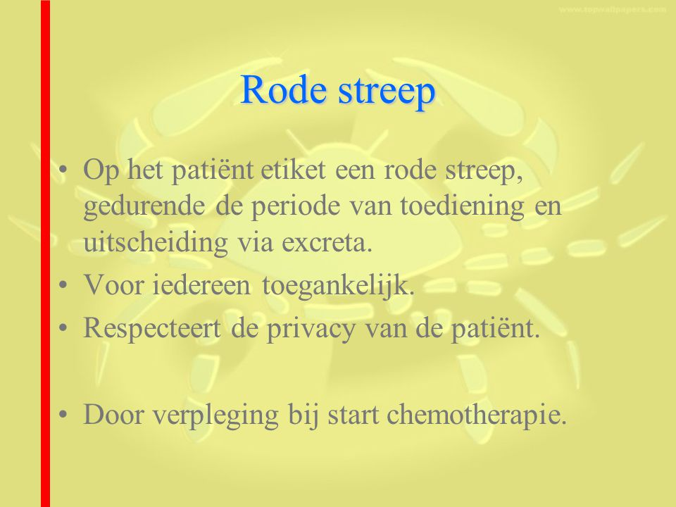 Rode streep Op het patiënt etiket een rode streep, gedurende de periode van toediening en uitscheiding via excreta.