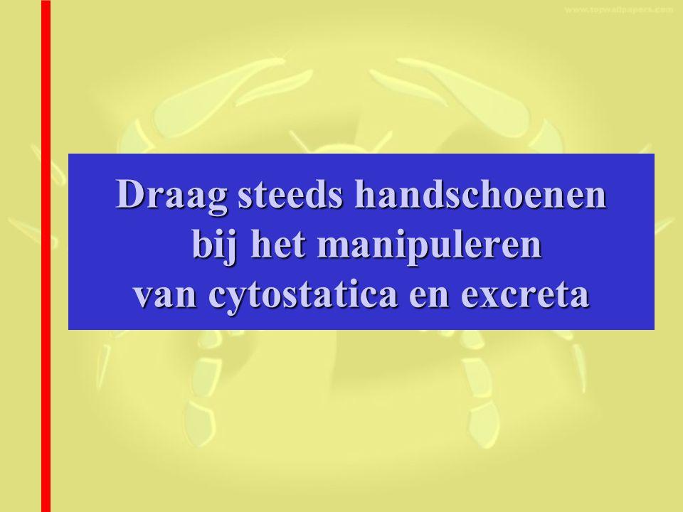 Draag steeds handschoenen bij het manipuleren van cytostatica en excreta