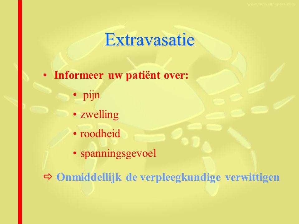Extravasatie Informeer uw patiënt over: pijn zwelling roodheid