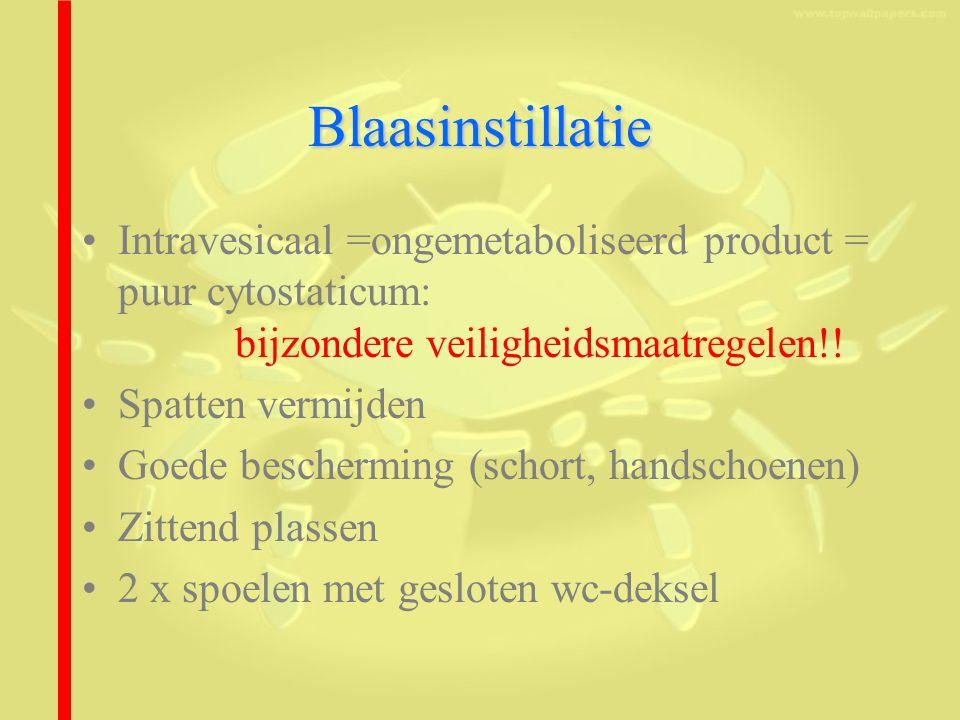 Blaasinstillatie Intravesicaal =ongemetaboliseerd product = puur cytostaticum: bijzondere veiligheidsmaatregelen!!