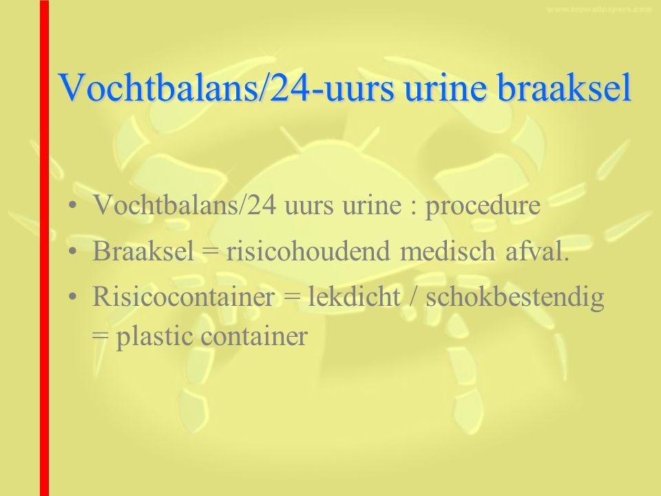 Vochtbalans/24-uurs urine braaksel