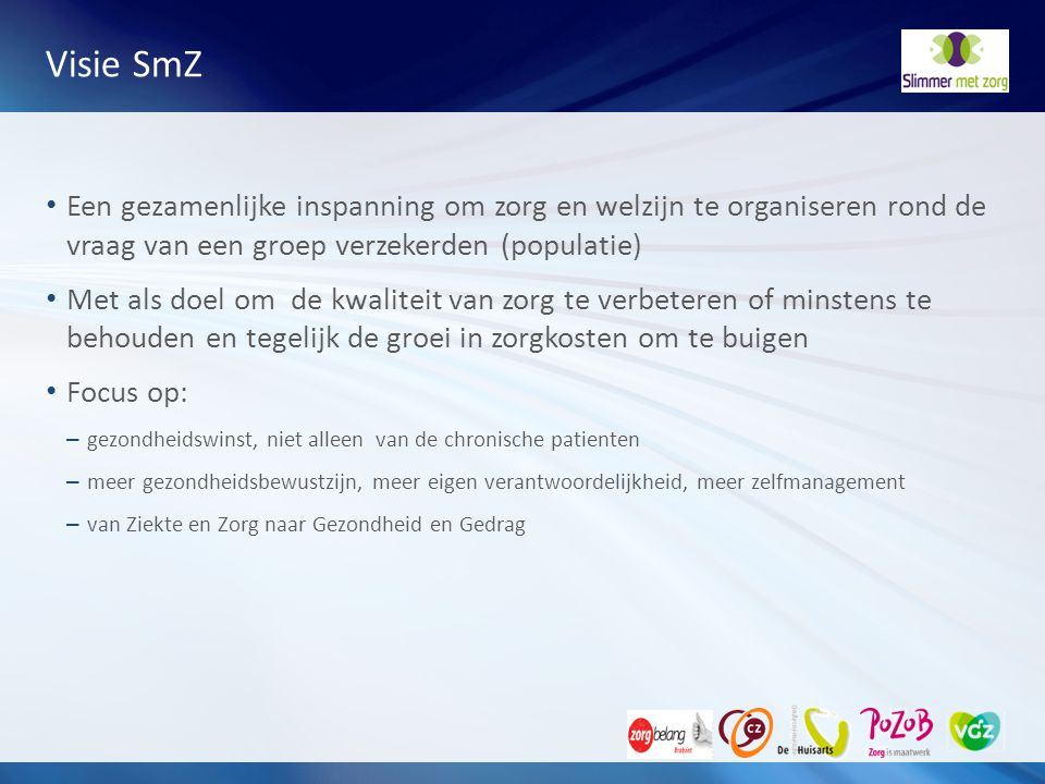 Visie SmZ Een gezamenlijke inspanning om zorg en welzijn te organiseren rond de vraag van een groep verzekerden (populatie)