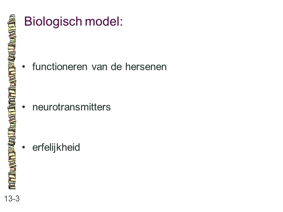 Biologisch model: • functioneren van de hersenen • neurotransmitters