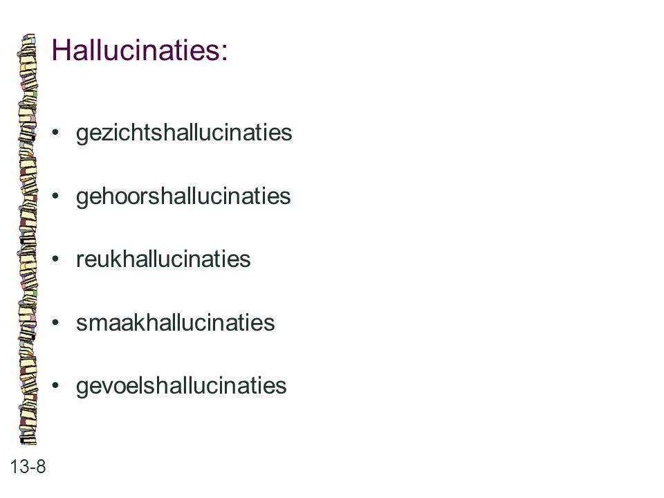 Hallucinaties: • gezichtshallucinaties • gehoorshallucinaties