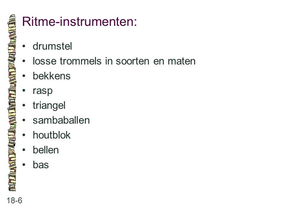 Ritme-instrumenten: • drumstel • losse trommels in soorten en maten