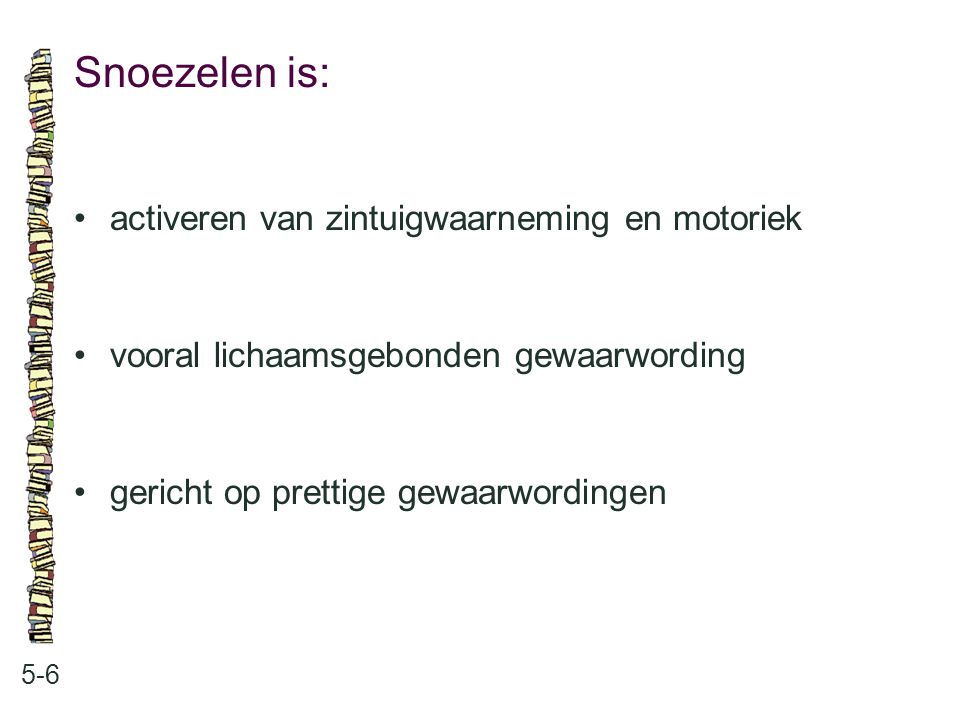 Snoezelen is: • activeren van zintuigwaarneming en motoriek