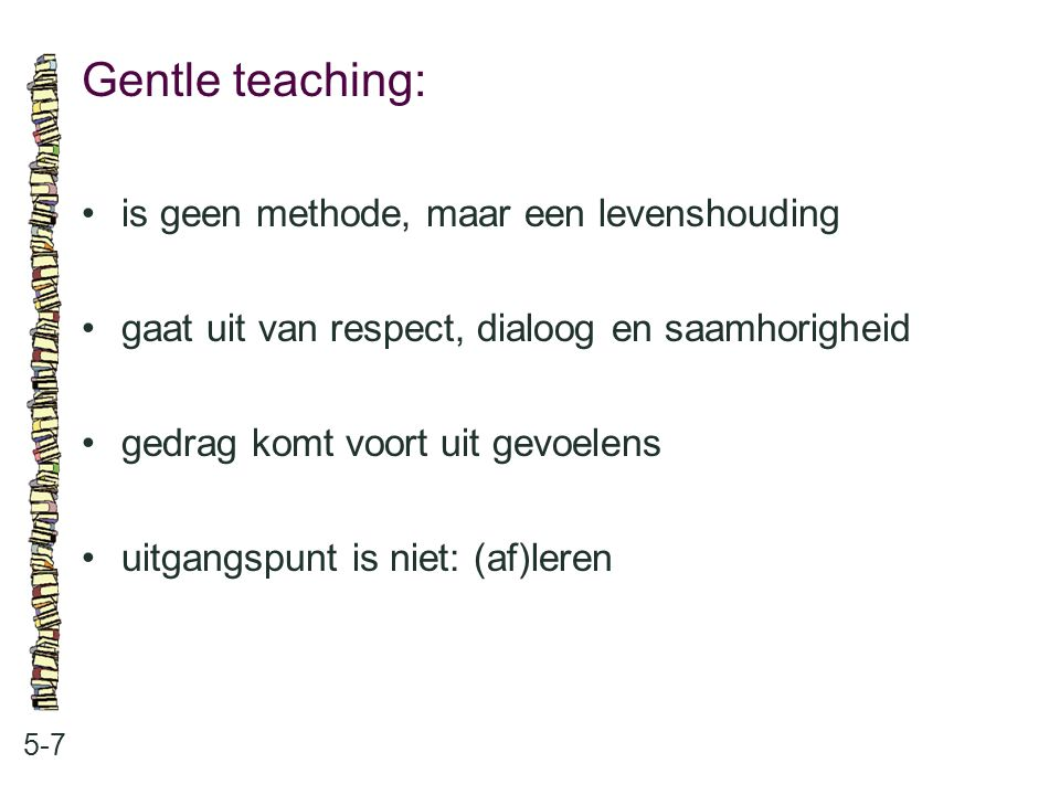 Gentle teaching: • is geen methode, maar een levenshouding
