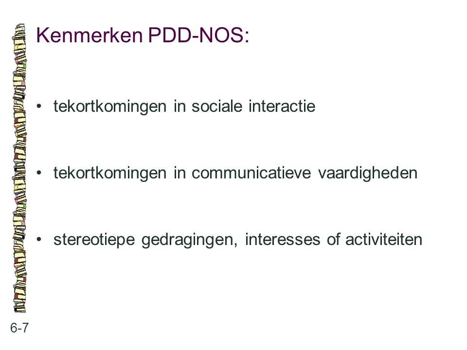 Kenmerken PDD-NOS: • tekortkomingen in sociale interactie