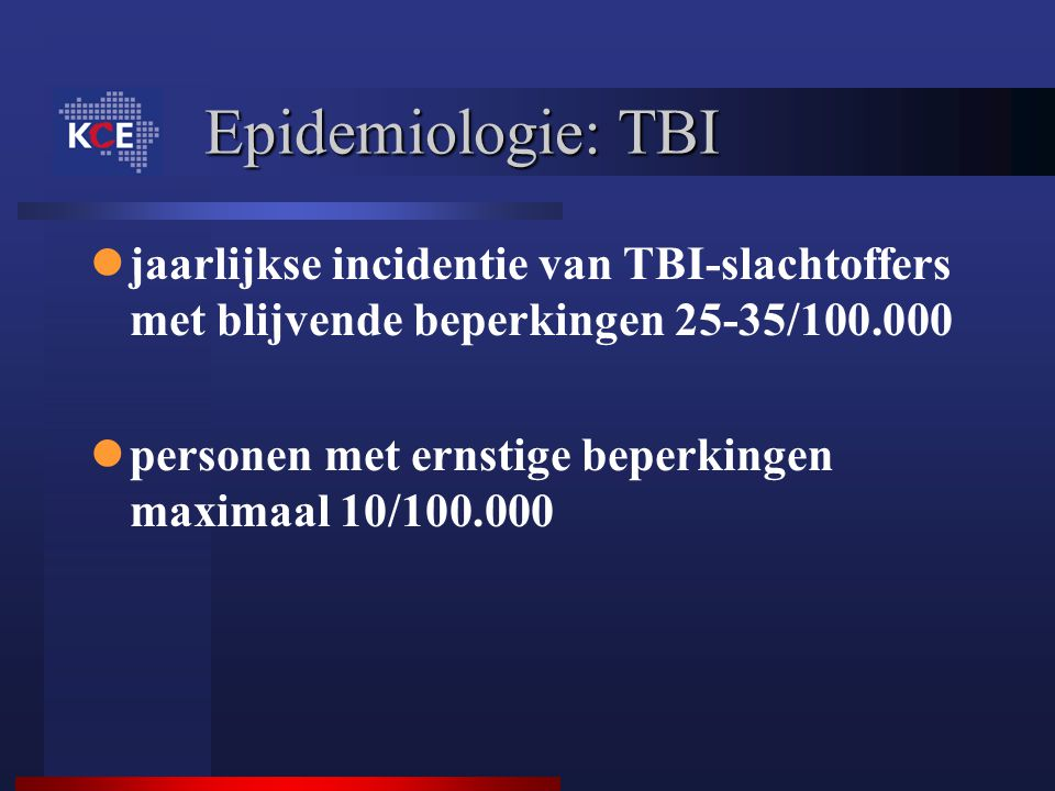Epidemiologie: TBI jaarlijkse incidentie van TBI-slachtoffers met blijvende beperkingen 25-35/100.000.