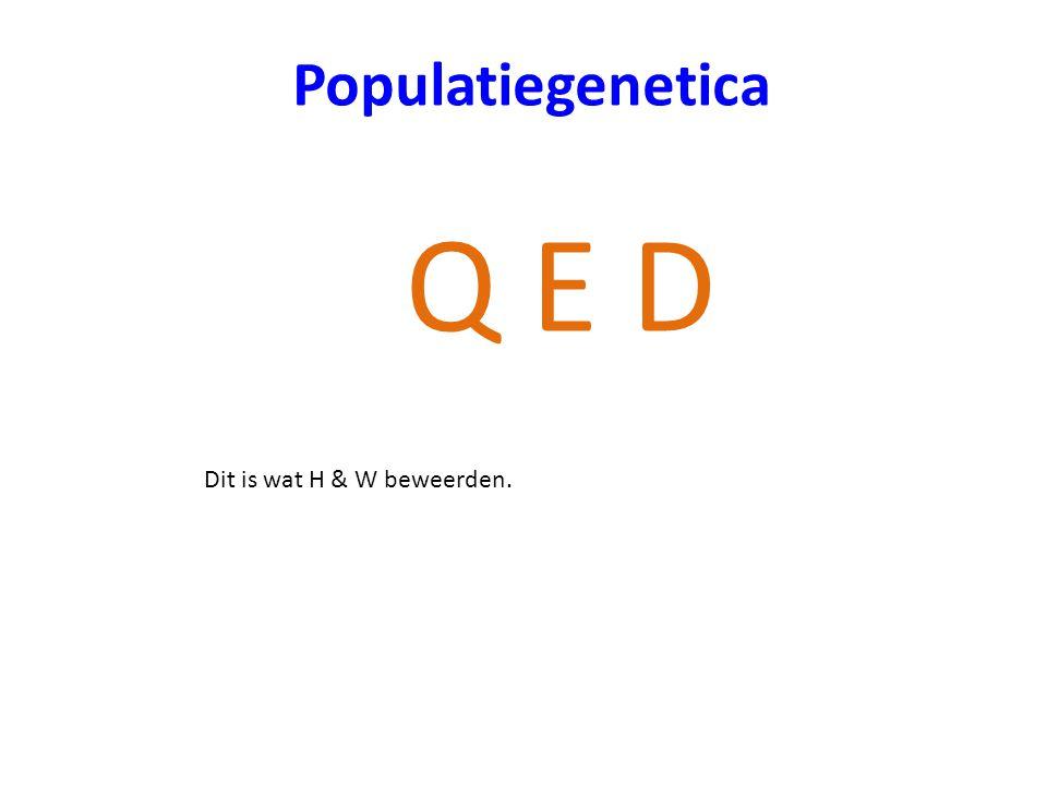 Q E D Populatiegenetica Dit is wat H & W beweerden.