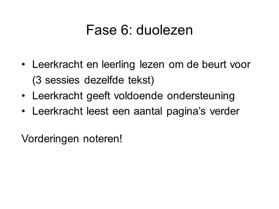 Fase 6: duolezen Leerkracht en leerling lezen om de beurt voor (3 sessies dezelfde tekst) Leerkracht geeft voldoende ondersteuning.