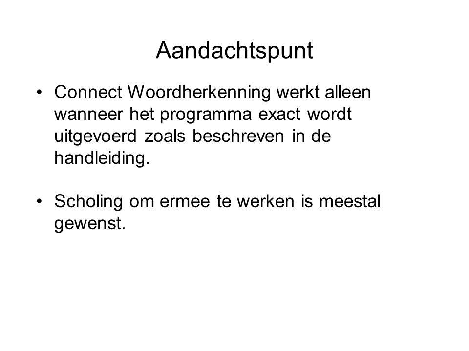 Aandachtspunt Connect Woordherkenning werkt alleen wanneer het programma exact wordt uitgevoerd zoals beschreven in de handleiding.