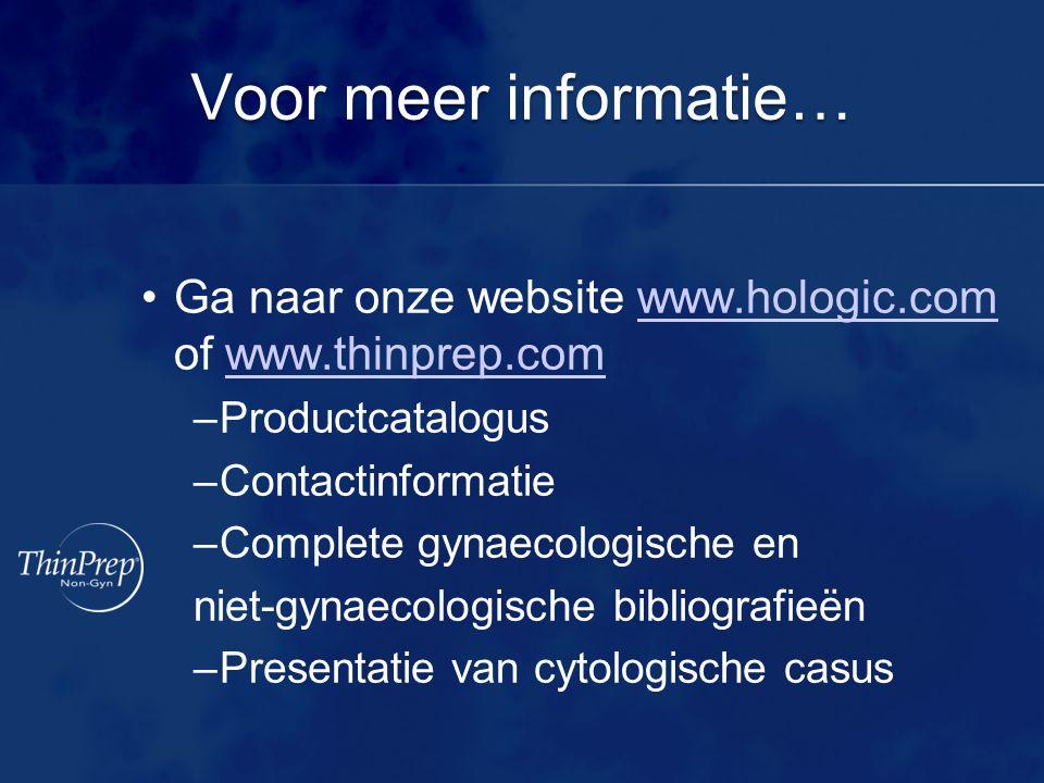Voor meer informatie… Ga naar onze website www.hologic.com of www.thinprep.com. Productcatalogus. Contactinformatie.