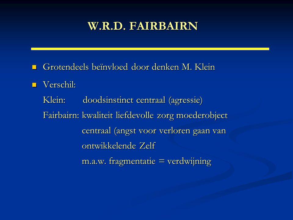 W.R.D. FAIRBAIRN Grotendeels beïnvloed door denken M. Klein