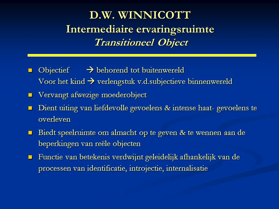 D.W. WINNICOTT Intermediaire ervaringsruimte Transitioneel Object
