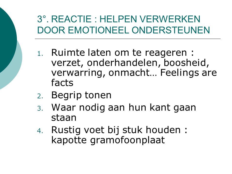 3°. REACTIE : HELPEN VERWERKEN DOOR EMOTIONEEL ONDERSTEUNEN