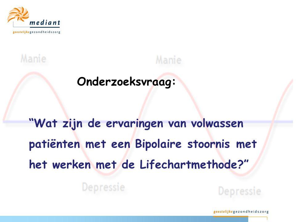 Onderzoeksvraag: Wat zijn de ervaringen van volwassen patiënten met een Bipolaire stoornis met het werken met de Lifechartmethode