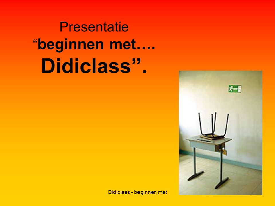 Presentatie beginnen met…. Didiclass .