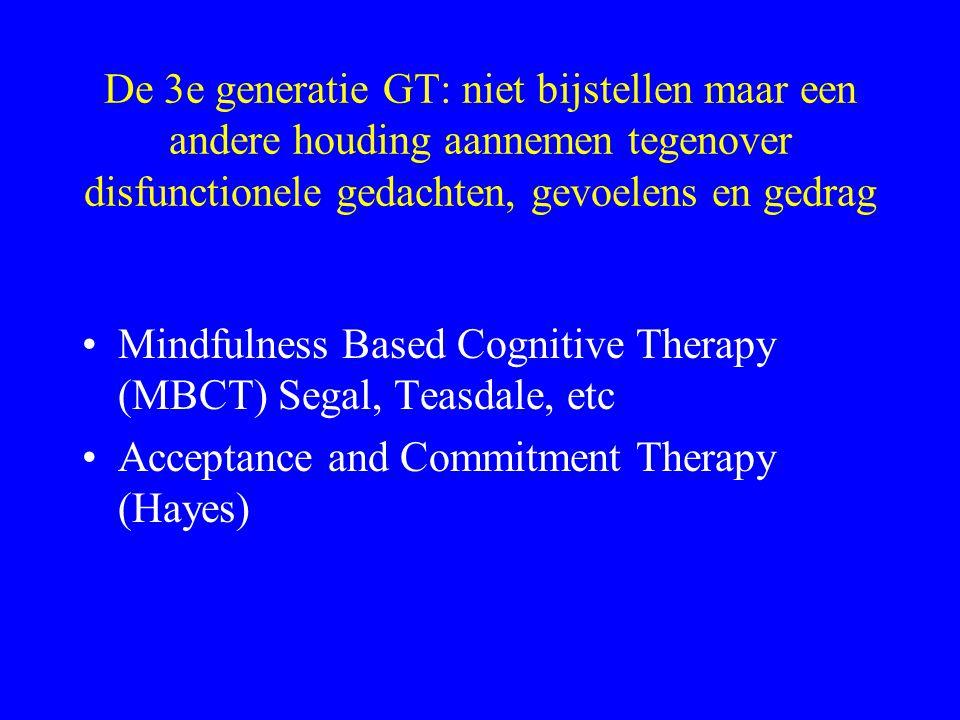 De 3e generatie GT: niet bijstellen maar een andere houding aannemen tegenover disfunctionele gedachten, gevoelens en gedrag