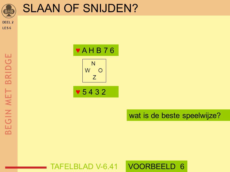 SLAAN OF SNIJDEN ♥ A H B 7 6 ♥ 5 4 3 2 wat is de beste speelwijze