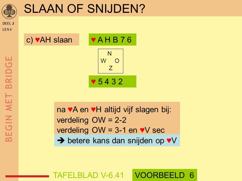 SLAAN OF SNIJDEN c) ♥AH slaan ♥ A H B 7 6 ♥ 5 4 3 2