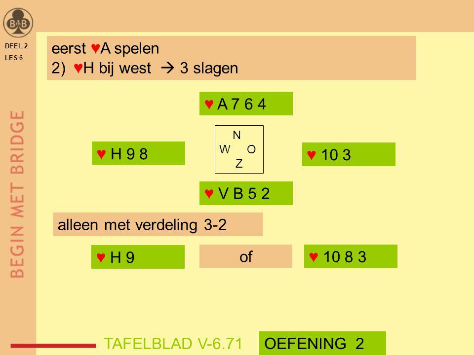 eerst ♥A spelen ♥H bij west  3 slagen ♥ A 7 6 4 ♥ H 9 8 ♥ 10 3