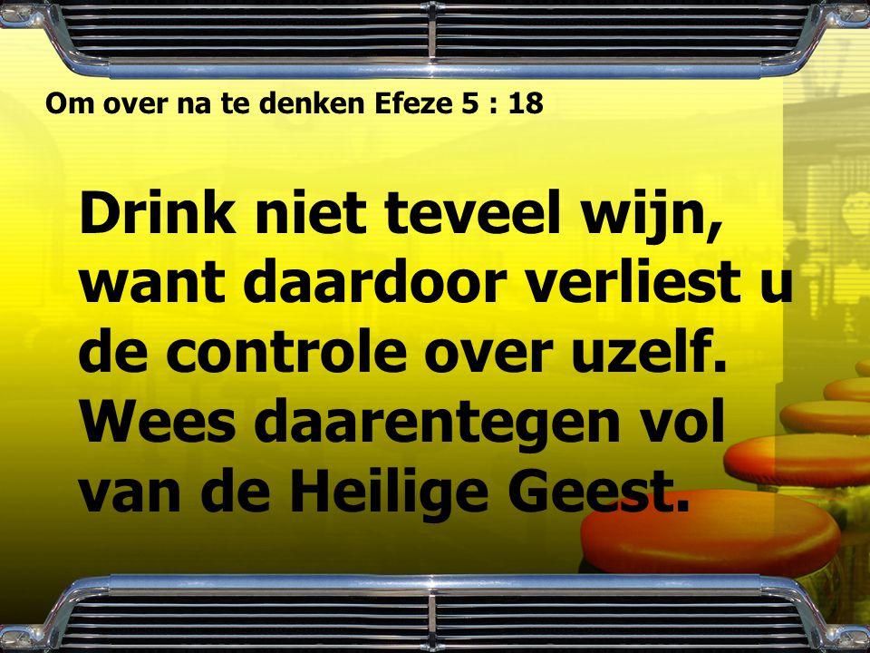 Om over na te denken Efeze 5 : 18
