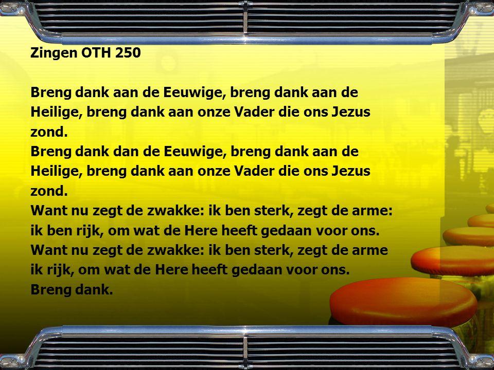 Zingen OTH 250 Breng dank aan de Eeuwige, breng dank aan de. Heilige, breng dank aan onze Vader die ons Jezus.