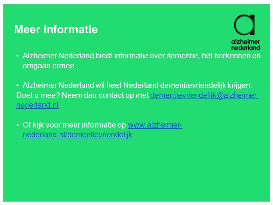 Meer informatie Alzheimer Nederland biedt informatie over dementie, het herkennen en omgaan ermee.