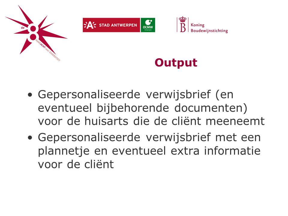 Output Gepersonaliseerde verwijsbrief (en eventueel bijbehorende documenten) voor de huisarts die de cliënt meeneemt.