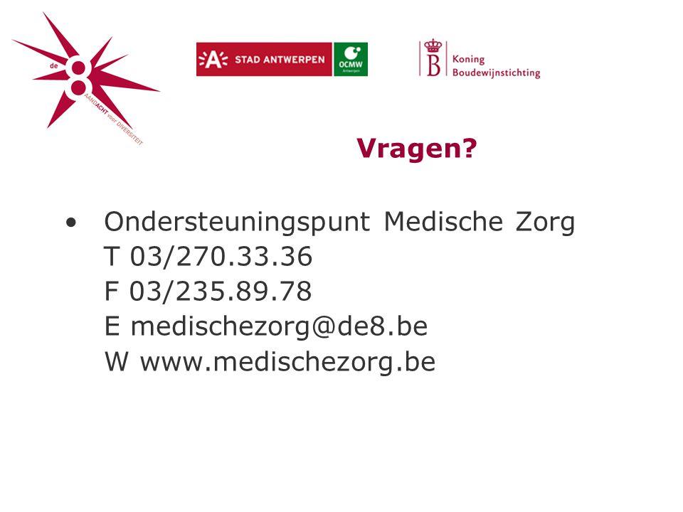 Vragen Ondersteuningspunt Medische Zorg. T 03/270.33.36. F 03/235.89.78. E medischezorg@de8.be.