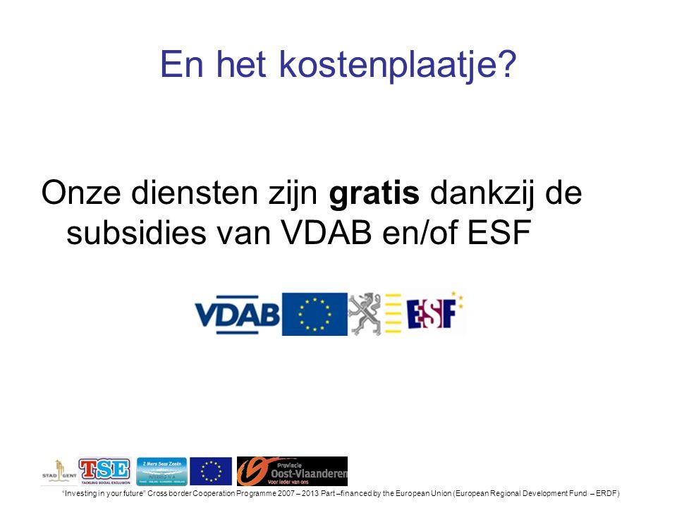 En het kostenplaatje Onze diensten zijn gratis dankzij de subsidies van VDAB en/of ESF.