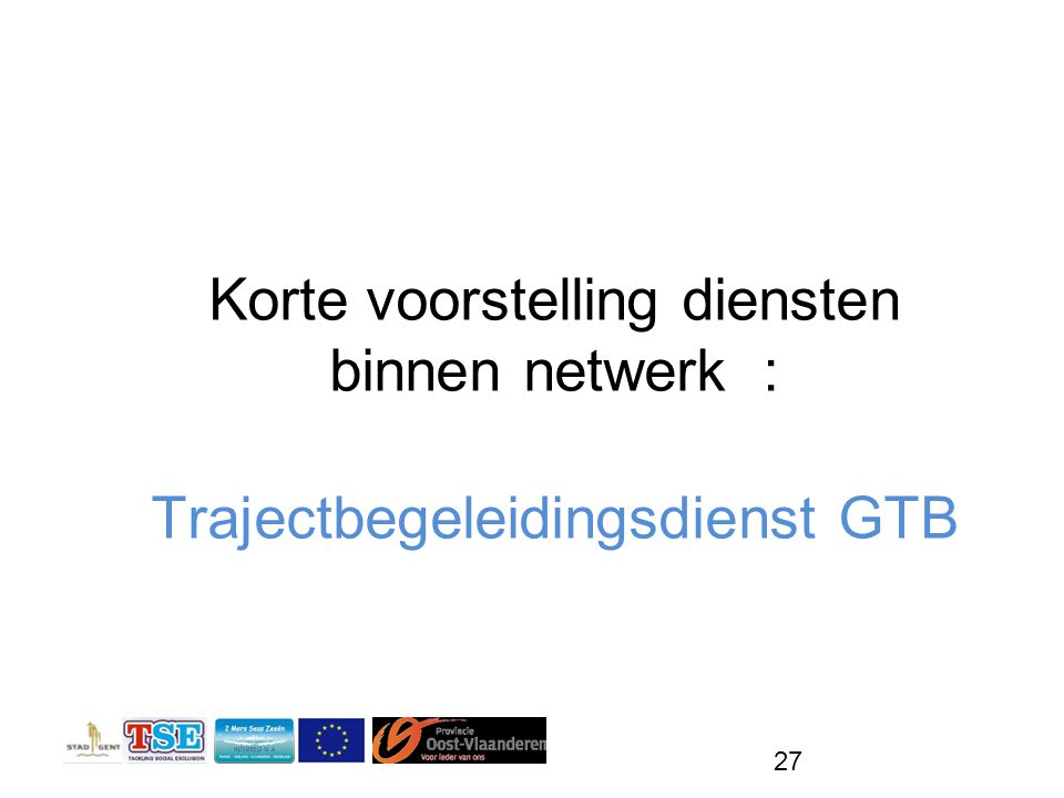 Korte voorstelling diensten binnen netwerk : Trajectbegeleidingsdienst GTB