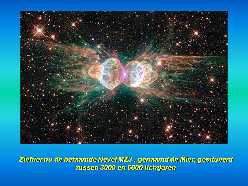 Ziehier nu de befaamde Nevel MZ3 , genaamd de Mier, gesitueerd tussen 3000 en 6000 lichtjaren