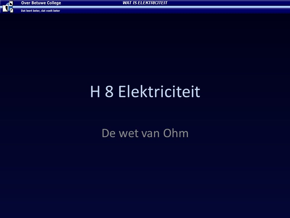 WAT IS ELEKTRICITEIT H 8 Elektriciteit De wet van Ohm