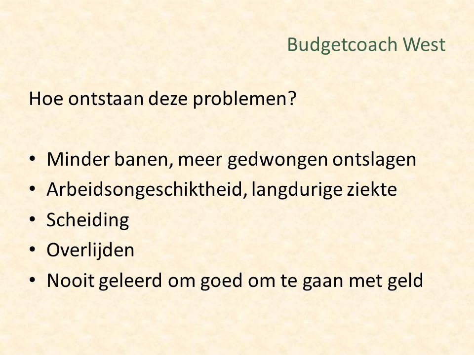 Budgetcoach West Hoe ontstaan deze problemen Minder banen, meer gedwongen ontslagen. Arbeidsongeschiktheid, langdurige ziekte.